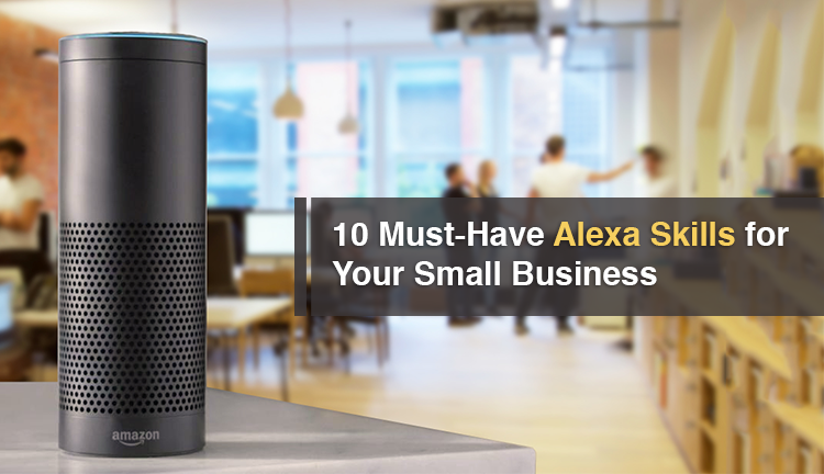 Top 10 Must-Have Alexa Skills for Your Small Business